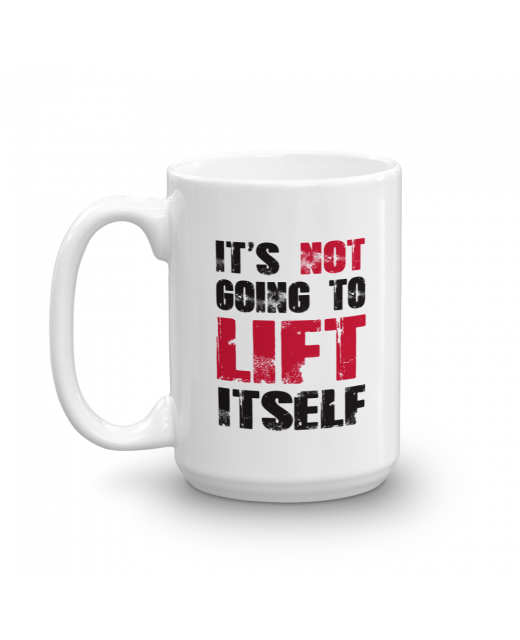 It's Not Going To Lift Itself