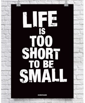 Text - Life Is Too Short To Be Small - Black